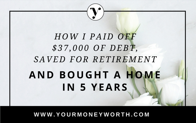 I paid off $37,00 in debt save for retirement and purchased a home in 5 years