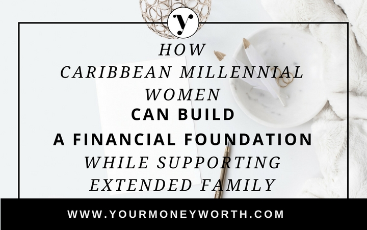 How Caribbean Millennial Women Can Build A Financial Foundation While Supporting Extended Family