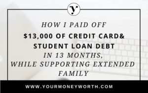 How I Paid Off $13, 000 of Credit Card And Student Loan Debt in 13 Months While Supporting Extended Family