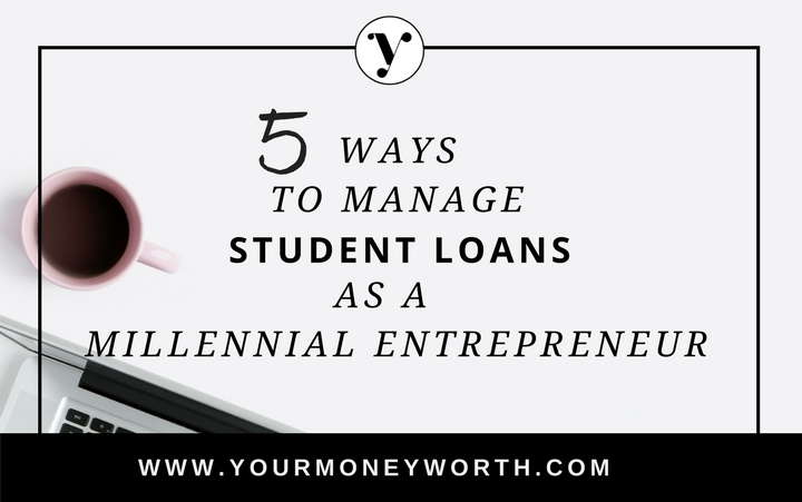 5 ways to manage student loans as a millennial entrepreneur