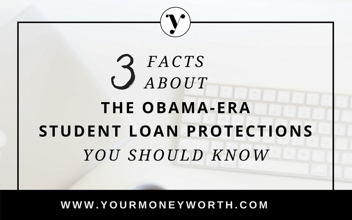 3 Facts About The Obama Era Student Loan Protections You Should Know