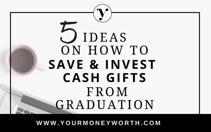 5 Ideas On How To Save & Invest Cash Gifts From Graduation