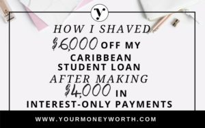 How I shaved $6,000 off of my Caribbean Student Loan After Making 4,000 in Interest Only Payments
